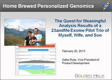 AGBT 2013: Home Brewed Personalized Genomics - The Quest for Meaningful Analysis Results of a 23andMe Exome Pilot Trio of Myself, Wife, and Son